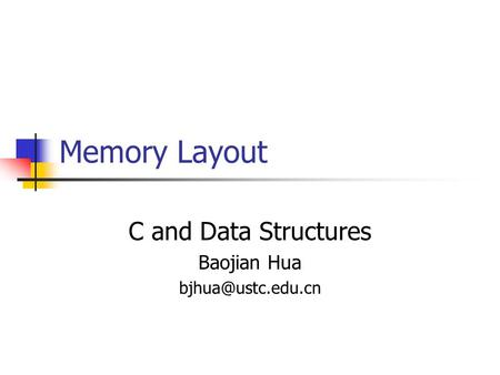 Memory Layout C and Data Structures Baojian Hua