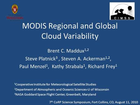 MODIS Regional and Global Cloud Variability Brent C. Maddux 1,2 Steve Platnick 3, Steven A. Ackerman 1,2, Paul Menzel 1, Kathy Strabala 1, Richard Frey.