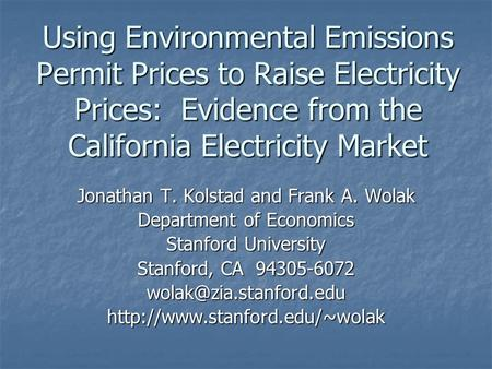Using Environmental Emissions Permit Prices to Raise Electricity Prices: Evidence from the California Electricity Market Jonathan T. Kolstad and Frank.