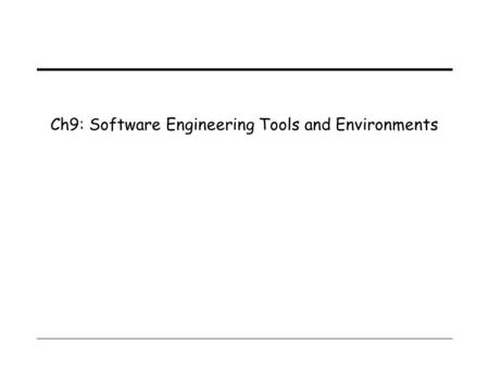 Ch9: Software Engineering Tools and Environments.