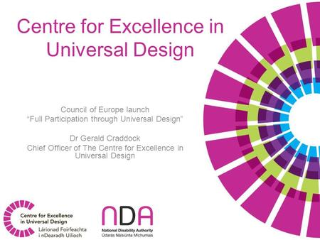 "Council of Europe launch ""Full Participation through Universal Design"" Dr Gerald Craddock Chief Officer of The Centre for Excellence in Universal Design."