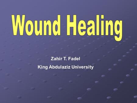 Zahir T. Fadel King Abdulaziz University. Introduction Wound healing and care is important to understand because the incidence of poor wound healing,