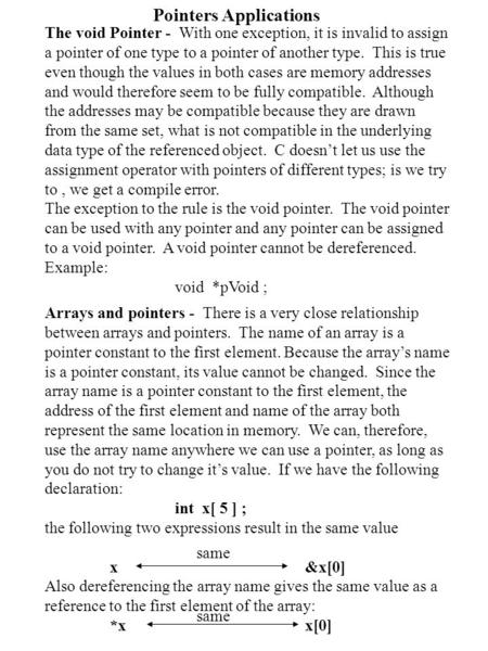 Pointers Applications The void Pointer - With one exception, it is invalid to assign a pointer of one type to a pointer of another type. This is true even.