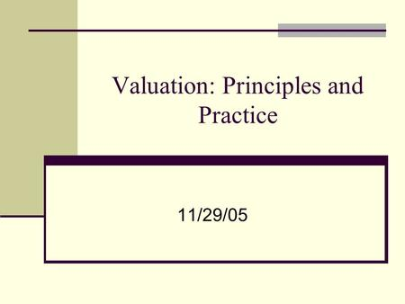 Valuation: Principles and Practice 11/29/05. Valuation techniques Relative valuation the value of an asset is derived from the pricing of 'comparable'
