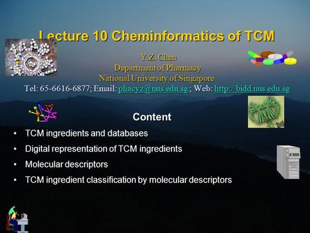 Lecture 10 Cheminformatics of TCM Y.Z. Chen Department of Pharmacy National University of Singapore Tel: 65-6616-6877;   ; Web: