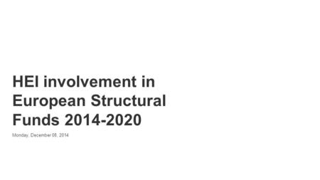 Powered by HEI involvement in European Structural Funds 2014-2020 Monday, December 08, 2014.