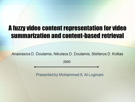 A fuzzy video content representation for video summarization and content-based retrieval Anastasios D. Doulamis, Nikolaos D. Doulamis, Stefanos D. Kollias.