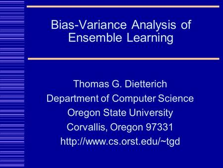 Thomas G. Dietterich Department of Computer Science Oregon State University Corvallis, Oregon 97331  Bias-Variance Analysis.