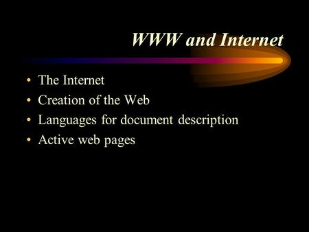 WWW and Internet The Internet Creation of the Web Languages for document description Active web pages.