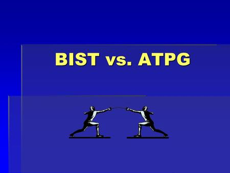BIST vs. ATPG. Introduction  ATPG – Automatic Test Pattern Generation  BIST – Built-In Self Test.