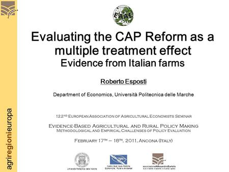 Agriregionieuropa Evaluating the CAP Reform as a multiple treatment effect Evidence from Italian farms Roberto Esposti Department of Economics, Università.