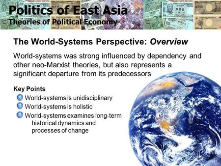 1 Overview The World-Systems Perspective: Overview World-systems was strong influenced by dependency and other neo-Marxist theories, but also represents.