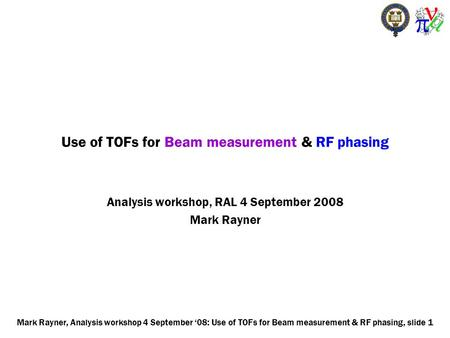 Mark Rayner, Analysis workshop 4 September '08: Use of TOFs for Beam measurement & RF phasing, slide 1 Use of TOFs for Beam measurement & RF phasing Analysis.