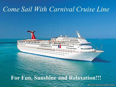 Come Sail With Carnival Cruise Line For Fun, Sunshine and Relaxation!!!