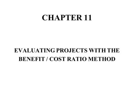 EVALUATING PROJECTS WITH THE BENEFIT / COST RATIO METHOD