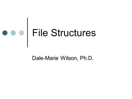 File Structures Dale-Marie Wilson, Ph.D.. Basic Concepts Primary storage Main memory Inappropriate for storing database Volatile Secondary storage Physical.