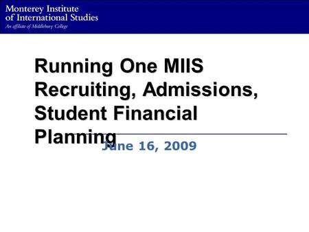 Running One MIIS Recruiting, Admissions, Student Financial Planning June 16, 2009.