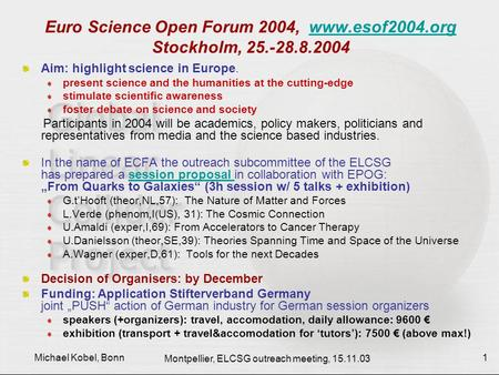 Montpellier, ELCSG outreach meeting, 15.11.03 Michael Kobel, Bonn 1 Euro Science Open Forum 2004, www.esof2004.org Stockholm, 25.-28.8.2004www.esof2004.org.