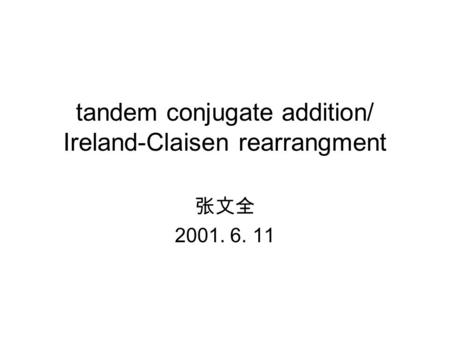 张文全 2001. 6. 11 tandem conjugate addition/ Ireland-Claisen rearrangment.
