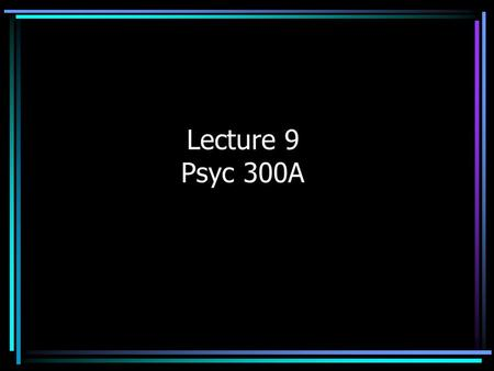 Lecture 9 Psyc 300A. Correlational Studies Why we do them –Ethical limits on experiments and participant variables –Often generalize well to other situations.