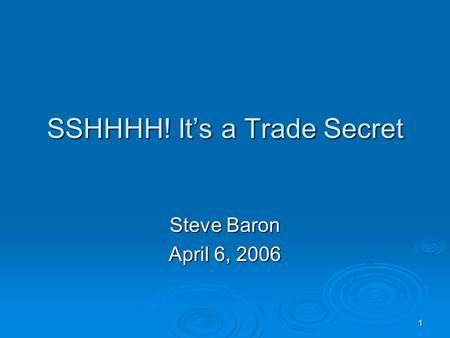 1 SSHHHH! It's a Trade Secret Steve Baron April 6, 2006.