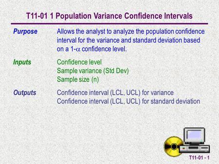 T11-01 - 1 T11-01 1 Population Variance Confidence Intervals Purpose Allows the analyst to analyze the population confidence interval for the variance.
