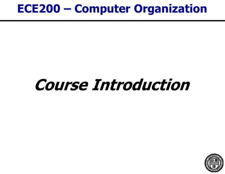 ECE200 – Computer Organization Course Introduction.