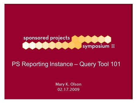 Mary K. Olson 02.17.2009 PS Reporting Instance – Query Tool 101.