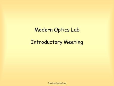 Modern Optics Lab Modern Optics Lab Introductory Meeting.