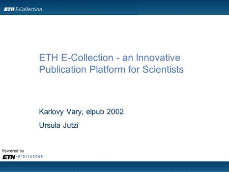 Powered by ETH E-Collection - an Innovative Publication Platform for Scientists Karlovy Vary, elpub 2002 Ursula Jutzi.