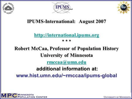 IPUMS-International: August 2007  * * * Robert McCaa, Professor of Population History University of Minnesota