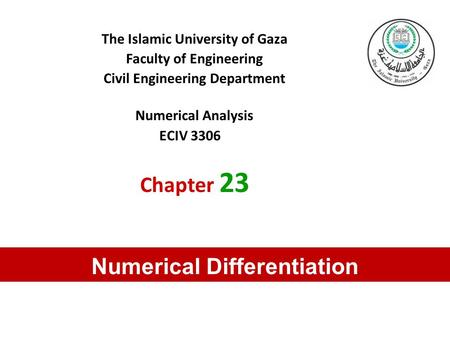 The Islamic University of Gaza Faculty of Engineering Civil Engineering Department Numerical Analysis ECIV 3306 Chapter 23 Numerical Differentiation.