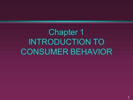 1 Chapter 1 INTRODUCTION TO CONSUMER BEHAVIOR. 2 Definition Consumer behavior reflects all decisions about the acquisition, consumption and disposal of.