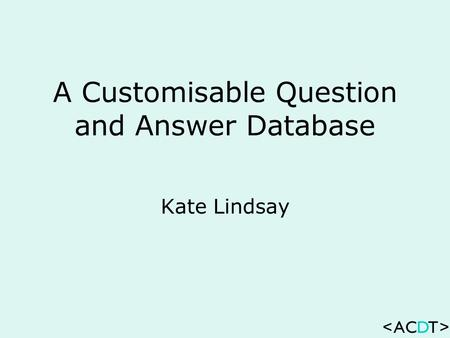 A Customisable Question and Answer Database Kate Lindsay.