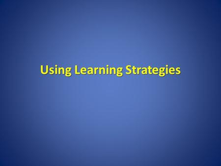 Using Learning Strategies. Studying Without Tears S.W.O.T.