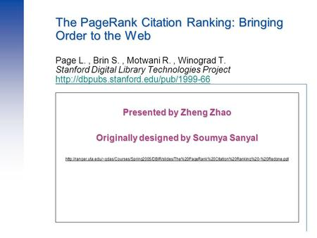 The PageRank Citation Ranking: Bringing Order to the Web The PageRank Citation Ranking: Bringing Order to the Web Page L., Brin S., Motwani R., Winograd.
