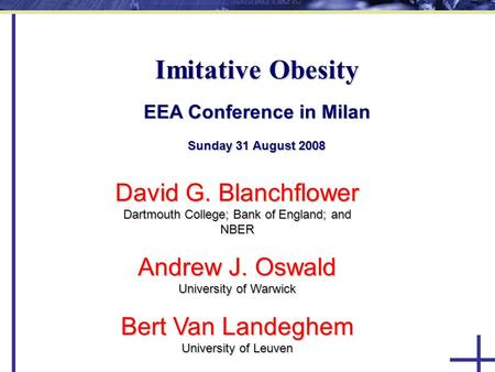 Imitative Obesity EEA Conference in Milan Sunday 31 August 2008 David G. Blanchflower Dartmouth College; Bank of England; and NBER Andrew J. Oswald University.