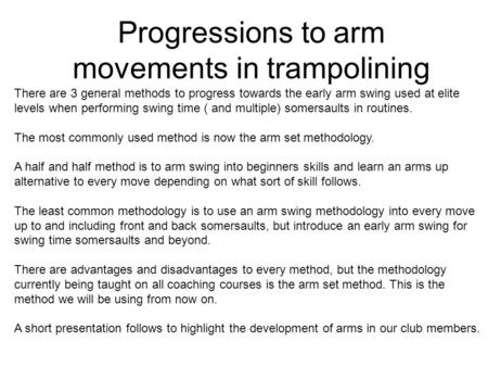 Progressions to arm movements in trampolining There are 3 general methods to progress towards the early arm swing used at elite levels when performing.