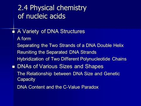2.4 Physical chemistry of nucleic acids A Variety of DNA Structures A Variety of DNA Structures A form A form Separating the Two Strands of a DNA Double.