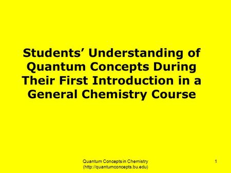 Quantum Concepts in Chemistry (http://quantumconcepts.bu.edu) 1 Students' Understanding of Quantum Concepts During Their First Introduction in a General.