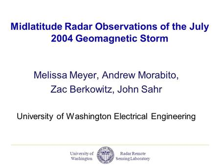 Radar Remote Sensing Laboratory University of Washington Melissa Meyer, Andrew Morabito, Zac Berkowitz, John Sahr University of Washington Electrical Engineering.