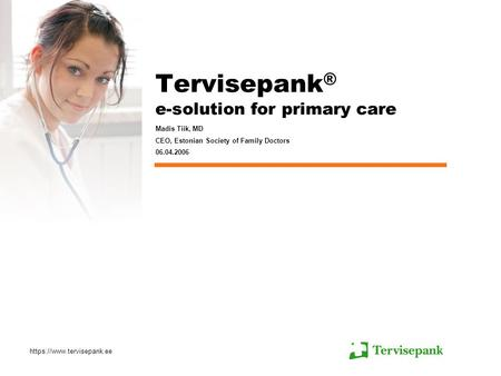 Https://www.tervisepank.ee Tervisepank ® e-solution for primary care Madis Tiik, MD CEO, Estonian Society of Family Doctors 06.04.2006.