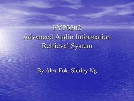 FYP0202 Advanced Audio Information Retrieval System By Alex Fok, Shirley Ng.
