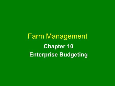 Farm Management Chapter 10 Enterprise Budgeting. farm management chapter 10 2 Chapter Outline Enterprise Budgets Constructing a Crop Enterprise Budget.