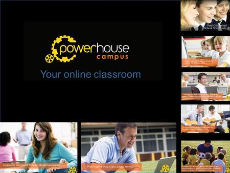 Your online classroom. Powerhouse Campus o Custom Class dashboards o Links with Moodle, Studywiz, Bb, ClickView & all web apps o Links your school library.