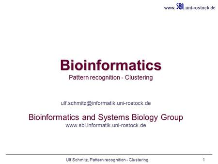 Ulf Schmitz, Pattern recognition - Clustering1 Bioinformatics Pattern recognition - Clustering Ulf Schmitz