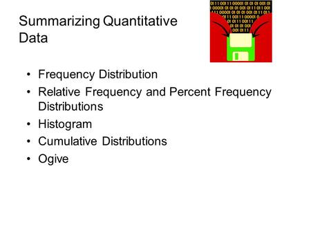 Summarizing Quantitative Data Frequency Distribution Relative Frequency and Percent Frequency Distributions Histogram Cumulative Distributions Ogive.