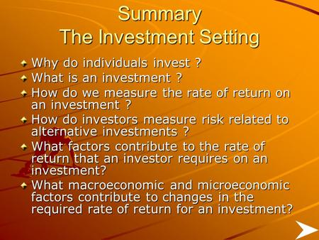 Summary The Investment Setting Why do individuals invest ? What is an investment ? How do we measure the rate of return on an investment ? How do investors.