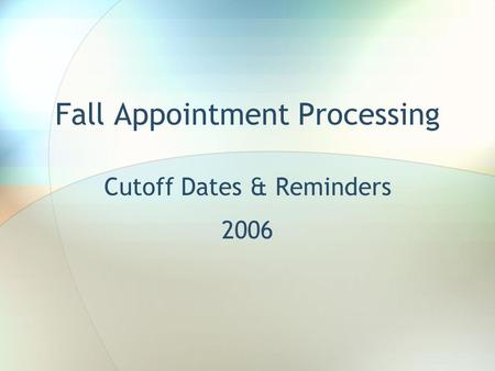 Fall Appointment Processing Cutoff Dates & Reminders 2006.