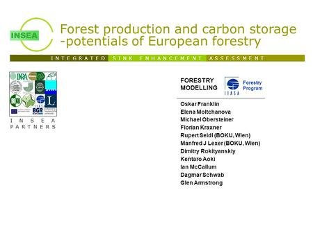 I N T E G R A T E D S I N K E N H A N C E M E N T A S S E S S M E N T INSEA PARTNERS Forest production and carbon storage -potentials of European forestry.